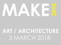 MAKE 2018 SYMPOSIUM MAKING IN ART AND ARCHITECTURE