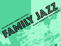 CIT CSM presents Family Jazz as part of the Cork Jazz Festival