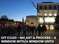 Culture Night 2020 - CIT CCAD MA Art & Process - A Window Into A Window Onto