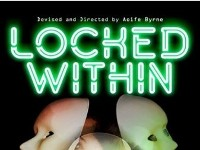 'LOCKED WITHIN' IS A NEW PIECE OF VERBATIM THEATRE, CREATED BY AOIFE BYRNE.