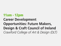 Career Development Opportunities: Future Makers, Design & Craft Council of Ireland