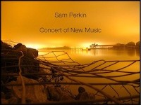 Sam Perkin - Concert of New Music