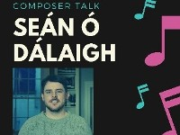 Composer Talks - Seán Ó Dálaigh & Grants Discussion