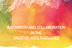 INNOVATION AND COLLABORATION IN THE CREATIVE ARTS THERAPIES